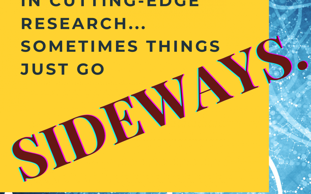 In Research- Sometimes Things Just Go Sideways
